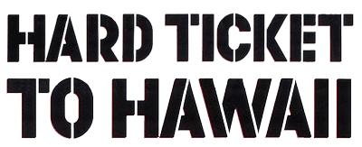 Hard Ticket To Hawaii Logo